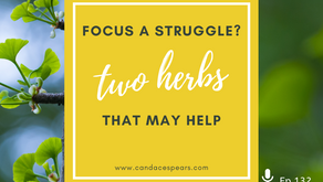 Ep 132: Focus a struggle? Two HERBS that may help