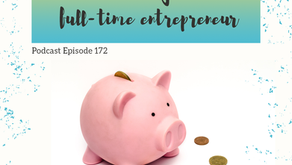 Ep 172: Where money matters in becoming a full-time entrepreneur