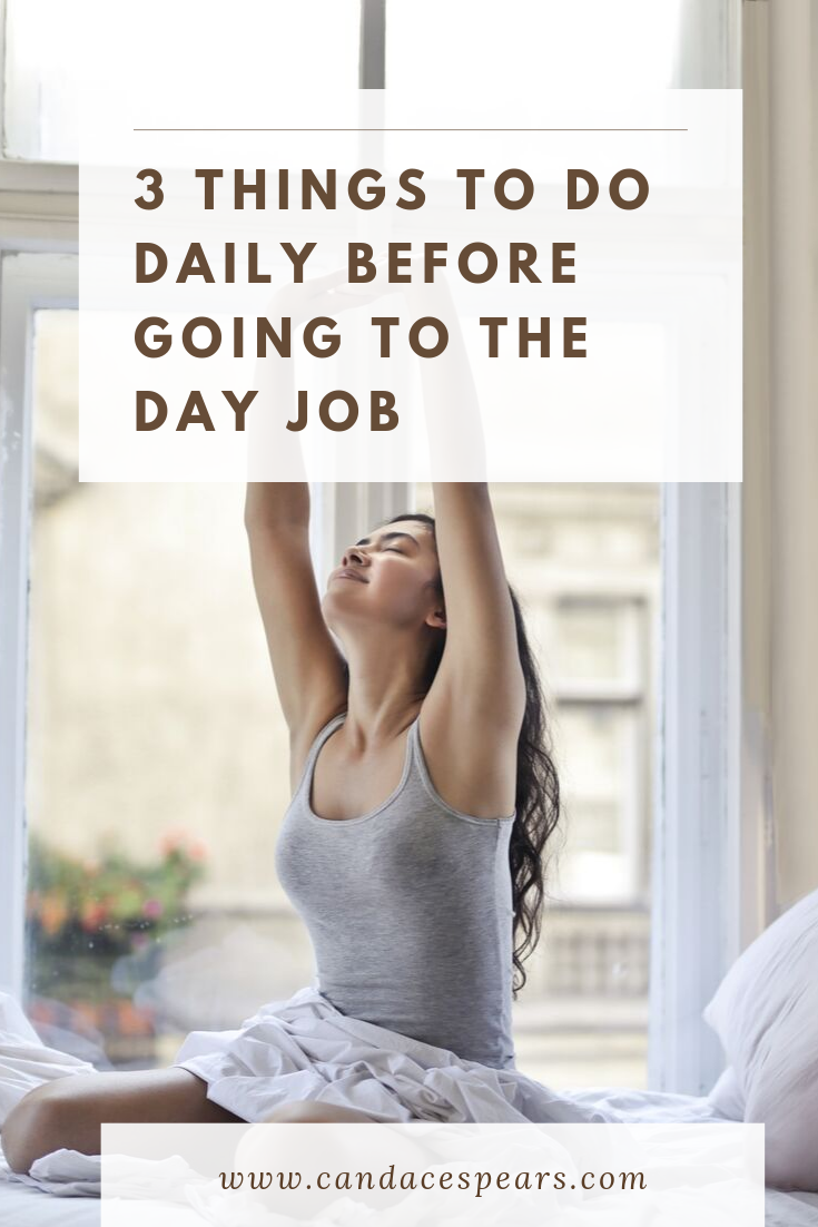 3 Things to do daily before going to the day job