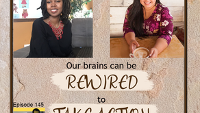 Ep 145: Our brains can be REWIRED to TAKE ACTION