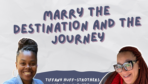 S3 Ep 16  Marry the DESTINATION AND the JOURNEY [w/ Tiffany Huff-Strothers]