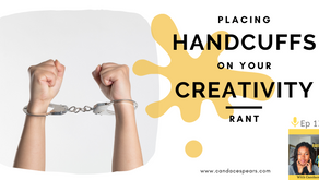 Ep 139: Placing HANDCUFFS on your creativity - RANT