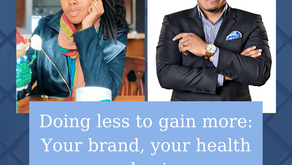 257: Doing less to gain more: Your brand, your health your business