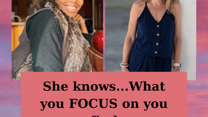 Ep 187: She knows...What you FOCUS on you find