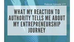 Ep 177: What my reaction to authority tells me about my entrepreneurship journey