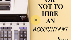 Ep 128: To hire or not hire an ACCOUNTANT