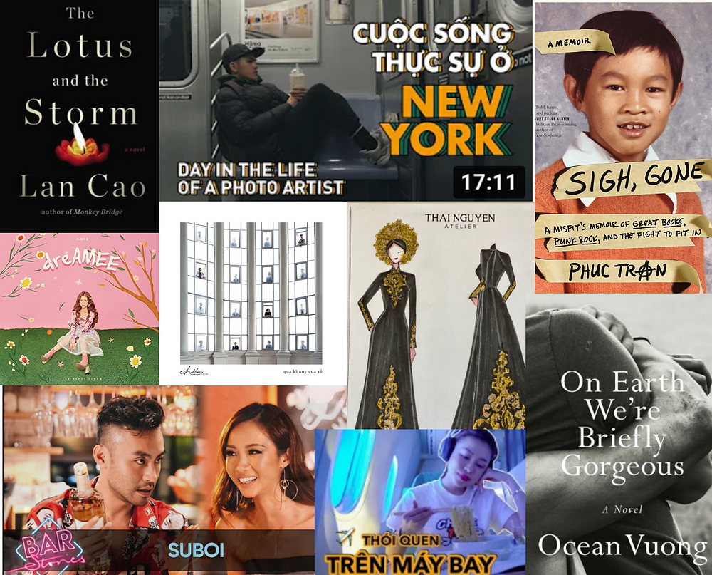 from top left to bottom right: The Lotus and Storm by Lan Cao, YouTube screenshot from Philip Le, Sigh, Gone by Phuc Tran, drAMEE album by AMEE, Qua Khung Cữa Sổ album by Chillies, áo dài sketch by Thái Nguyễn, Bar Stories episode YouTube screenshot by Dustin Phúc Nguyễn (with Suboi), YouTube screenshot from Nguyên NEWIN, On Earth We're Briefly Gorgeous by Ocean Vuong