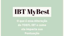 IBT MyBest - O que é essa Alteração do TOEFL IBT e como ela impacta sua Pontuação no Exame