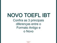 NOVO TOEFL IBT - Confira as 3 principais diferenças no Novo Formato