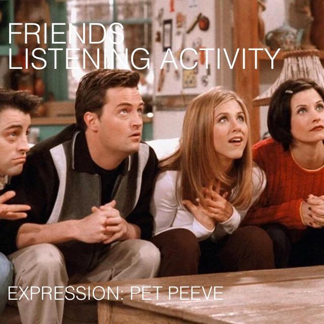 friends listening activity s4e12 pet peeve expression esl treine seu listening atividade download esl inglês online skype são josé dos campos aulas particulares