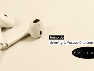 Treino de Listening & Vocabulário com Friends - Nível Intermediário