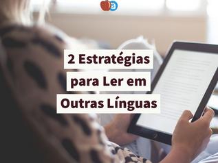2 Estratégias para Ler em Outras Línguas (com Exemplos)