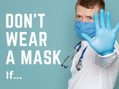 Don't wear a Mask if..