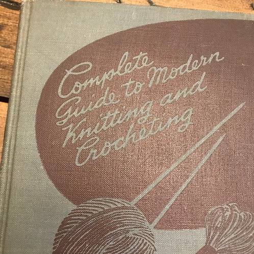 Vintage Book, 1943, Complete Guide to Modern Knitting and Crocheting