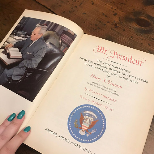 Mr. President, Harry S. Truman, Letters, Dairy Interviews and Pictures