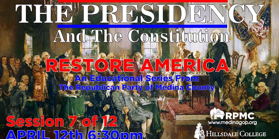 RESTORE AMERICA: Session 7 THE PRESIDENCY