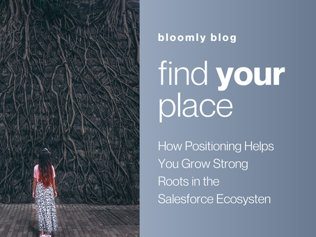 Find Your Place: How Positioning Helps You Grow Strong Roots in the Salesforce Ecosystem