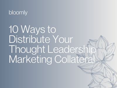 Ten Ways to Distribute Your Thought Leadership Marketing Collateral