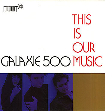 1990 Galaxie 500: This Is Our Music
