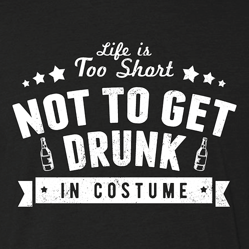 Life is Too Short Not to Get Drunk in Costume Collection