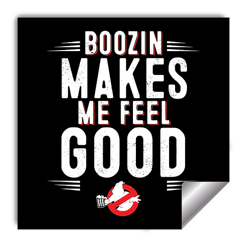 Boozin Makes Me Feel Good Sticker