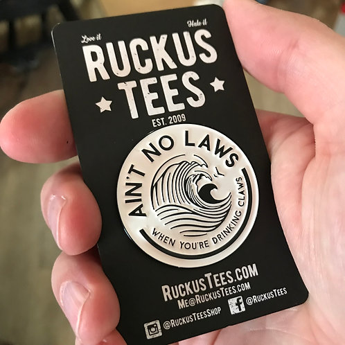 Ain't No Laws When You're Drinking Claws Enamel Pin