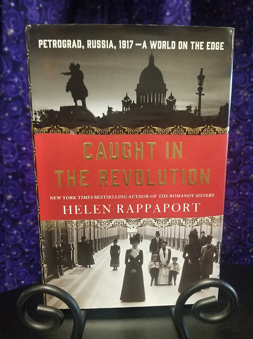 Caught in the Revolution: Petrograd, Russia, 1917- World on the Edge