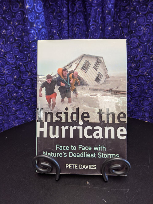 Inside the Hurricane: Face to Face with Nature's Deadliest Storms by Pete Davies