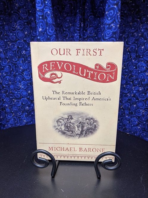 Our First Revolution: The Remarkable British Upheaval that Inspired America's Fo