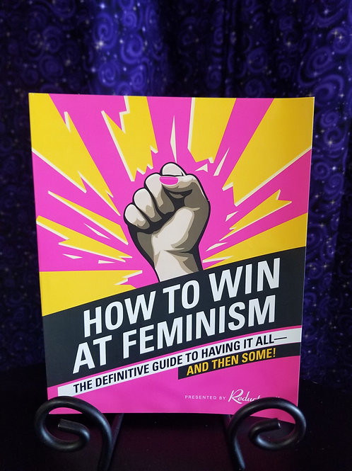 How to Win at Feminism: Definitive Guide to Having it All-and Then Some