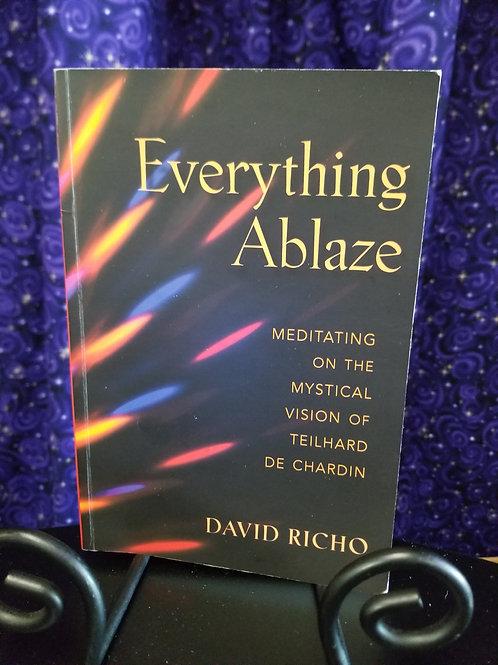 Everything Ablaze: Meditating on the Mystical Vision of Teulhard DeChardin