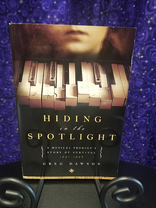 Hiding in the Spotlight: A Musical Prodigy's Story of Survival by G. Dawson