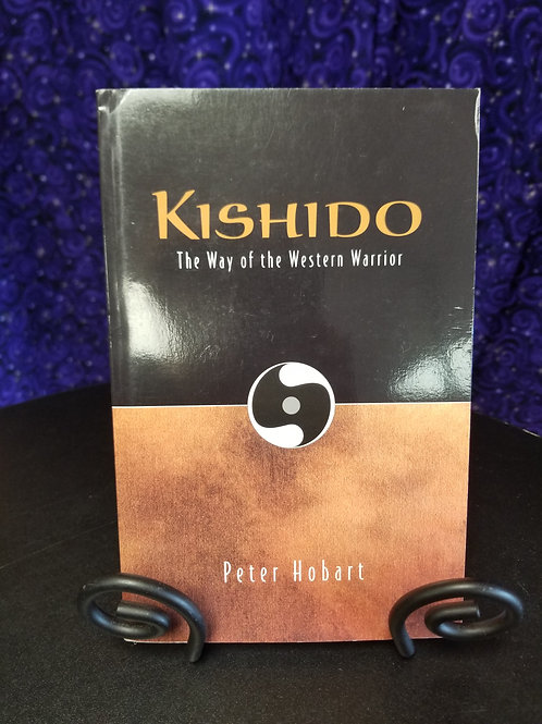 Kishido: The Way of the Western Warrior by Peter Hobart