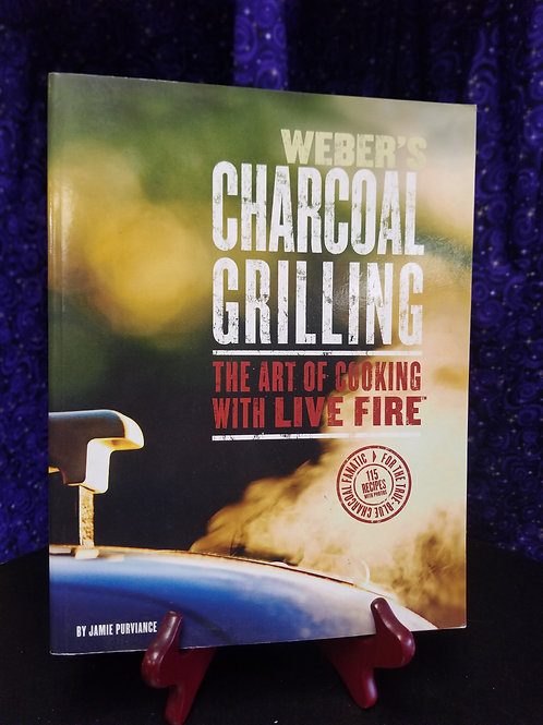 Charcoal Grilling: The Art of Cooking With Live Fire