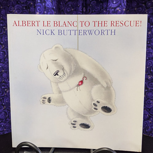 Albert LeBlanc to the Rescue! by Nick Butterworth