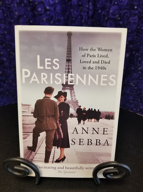 Les Parisiennes: How the Women of Paris Lived, Loved, and Died in the 1940s