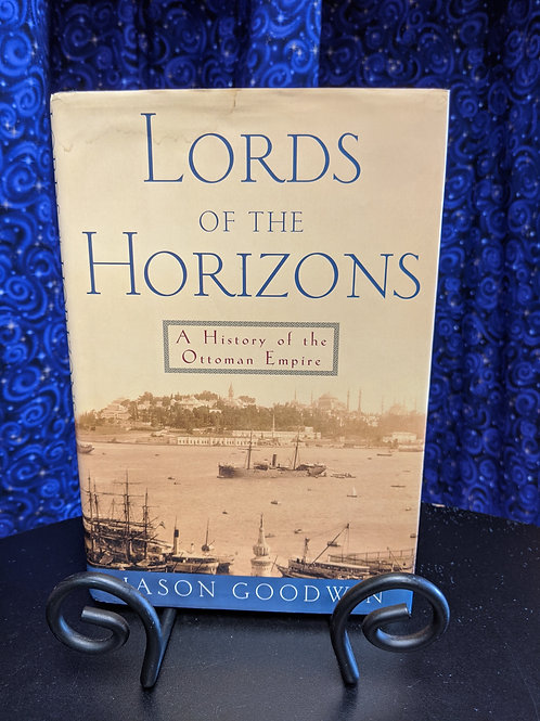 Lords of the Horizons: A History of the Ottoman Empire by Jason Goodwin
