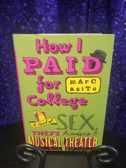 How I Paid For College:  A Novel of Sex, Theft, Friendship and Musical Theatre