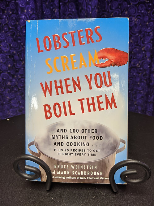 Lobsters Scream When You Boil Them and 100 Other Myths about Food and Cooking