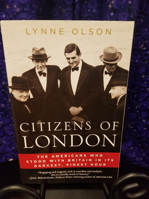 Citizens of London: Americans Who Stood With Britain in it's Darkest, Finest Hou