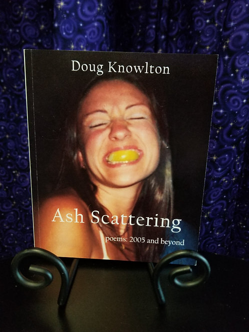 Ash Scattering: Poems 2005 & Beyond by Doug Knowlton