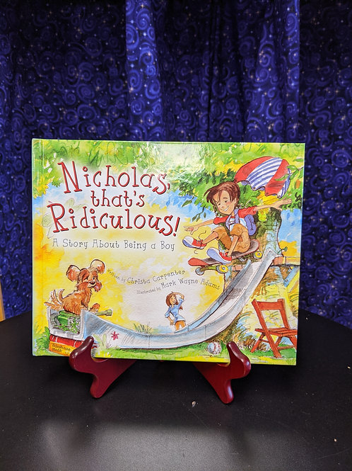 Nicholas, that's Ridiculous!: A Story about Being a Boy by Christa Carpenter
