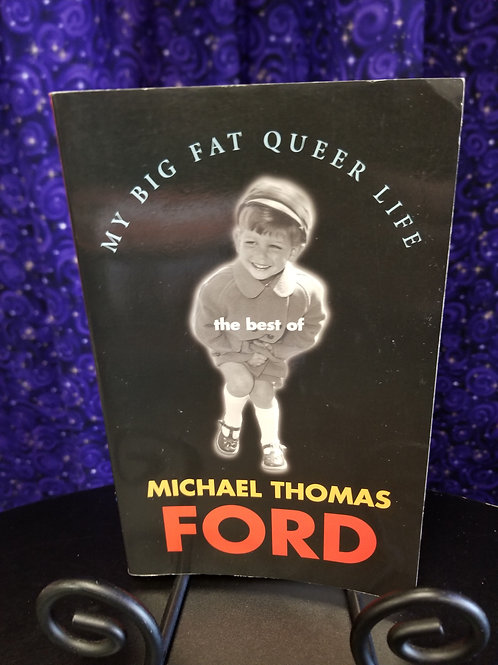 My Big Fat Queer Life: The Best of Michael Thomas Ford