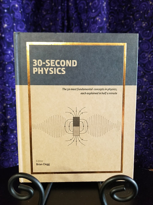 30-Second Physics: 50 Most Fundamental Concepts in Physics