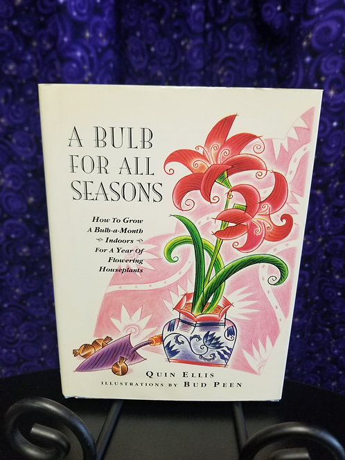 A Bulb For All Seasons: How to Grow a Bulb a Month for a Year of Flowering...