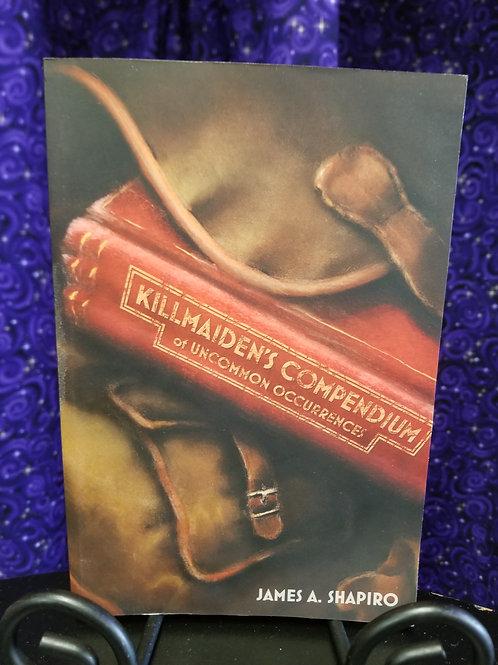 Killmaiden's Compendium of Uncommon Occurrences by James Shapiro