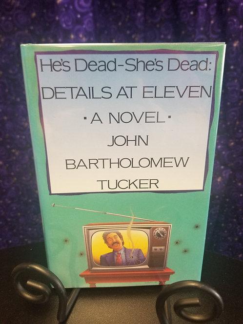 He's Dead - She's  Dead: Details at Eleven by John Tucker