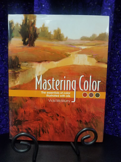 Mastering Color: The Essentials of Color Illustrated With Oils
