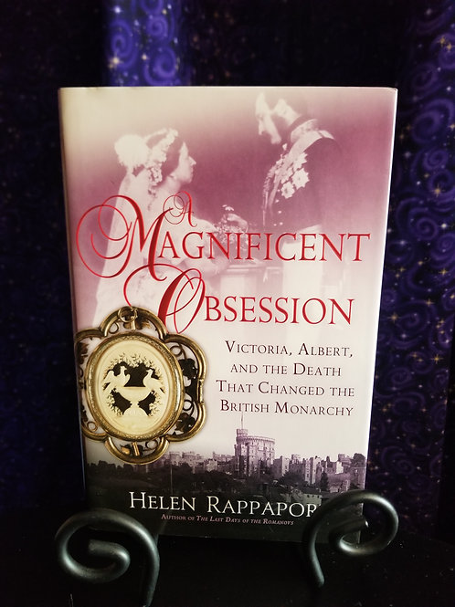 Magnificent Obsession: Victoria, Albert, & the Death That Changed the British...