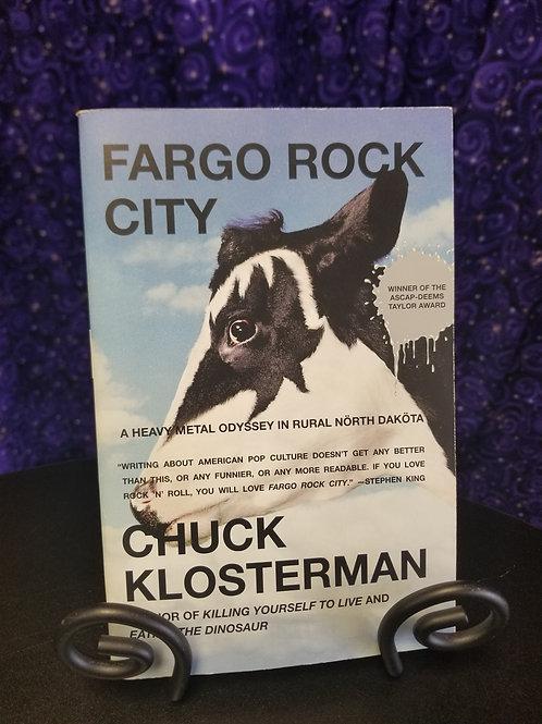 Fargo Rock City: A Heavy Metal Odyssey in Rural North Dakota by Chuck Klosterman